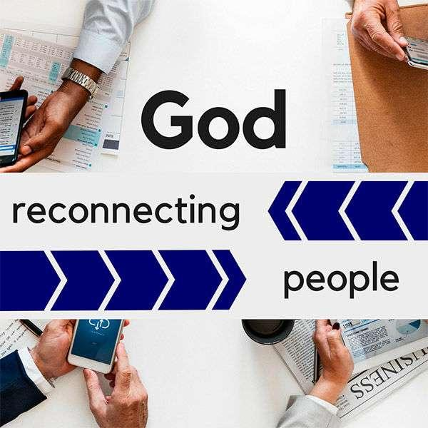 God - reconnecting people!